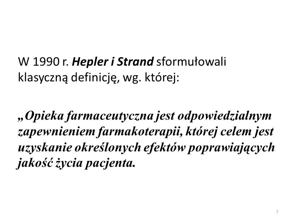 """W 1990 r. Hepler i Strand sformułowali klasyczną definicję, wg. której: """"Opieka farmaceutyczna jest odpowiedzialnym zapewnieniem farmakoterapii, które"""