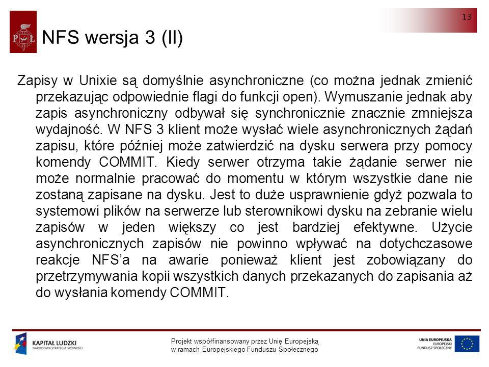 NFS Projekt współfinansowany przez Unię Europejską w ramach Europejskiego Funduszu Społecznego 13 NFS wersja 3 (II) Zapisy w Unixie są domyślnie asynchroniczne (co można jednak zmienić przekazując odpowiednie flagi do funkcji open).