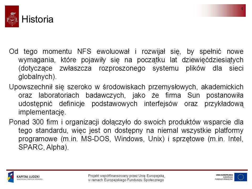 NFS Projekt współfinansowany przez Unię Europejską w ramach Europejskiego Funduszu Społecznego 5 Specyfikacje NFS wersja 2 – RFC 1094 – marzec 1989 NFS wersja 3 – RFC 1813 – czerwiec 1995 NFS wersja 4 – RFC 3530 – kwiecień 2003