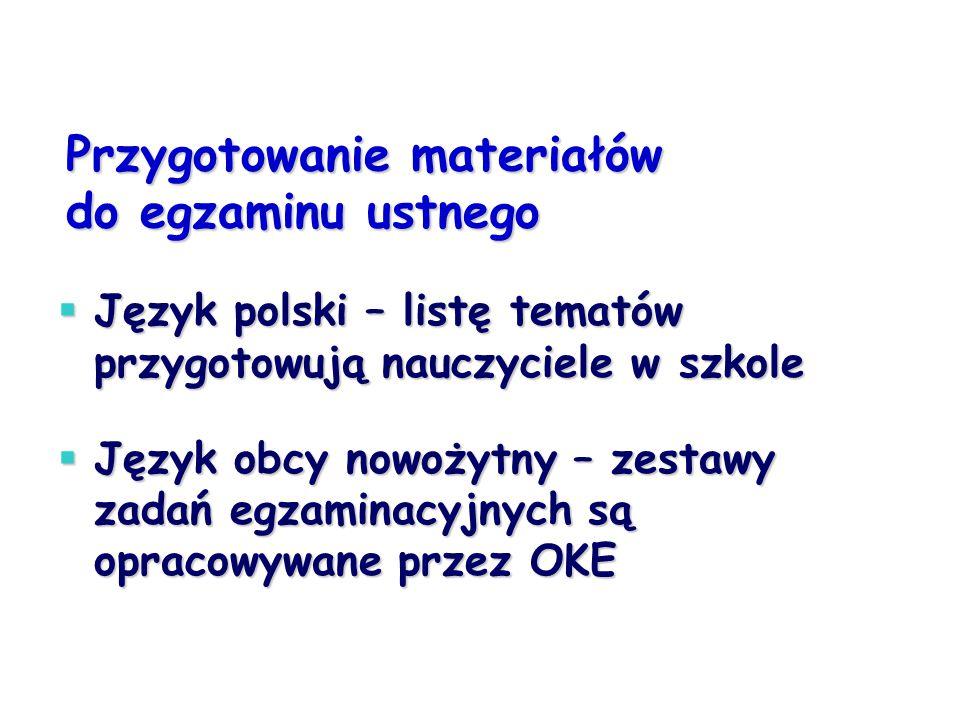 Przygotowanie materiałów do egzaminu ustnego  Język polski – listę tematów przygotowują nauczyciele w szkole  Język obcy nowożytny – zestawy zadań egzaminacyjnych są opracowywane przez OKE