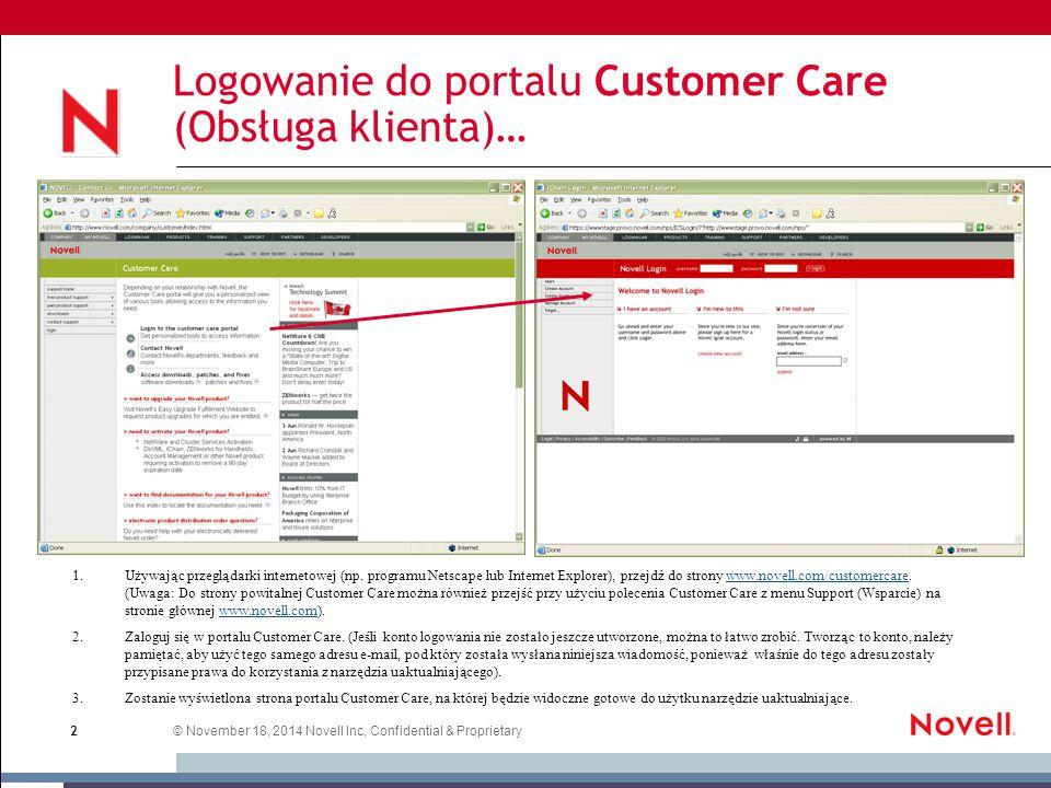 """© November 18, 2014 Novell Inc, Confidential & Proprietary 3 Obsługa klienta — narzędzie uaktualniające Jednym z narzędzi dostępnych na stronie Customer Care (Obsługa klienta) jest narzędzie uaktualniające o nazwie """"Upgrades (Uaktualnienia)."""