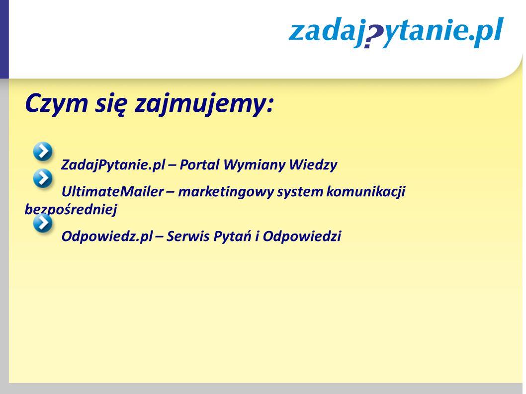 ` Czym się zajmujemy: ZadajPytanie.pl – Portal Wymiany Wiedzy UltimateMailer – marketingowy system komunikacji bezpośredniej Odpowiedz.pl – Serwis Pytań i Odpowiedzi
