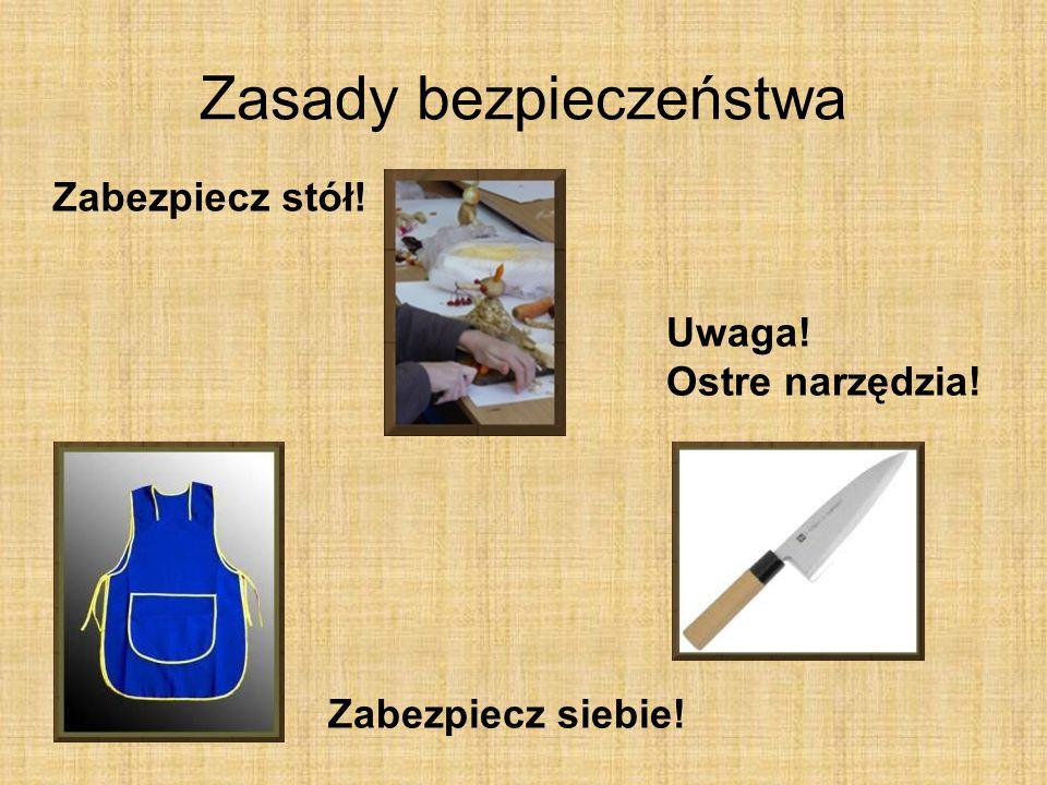 Zasady bezpieczeństwa Zabezpiecz stół! Zabezpiecz siebie! Uwaga! Ostre narzędzia!