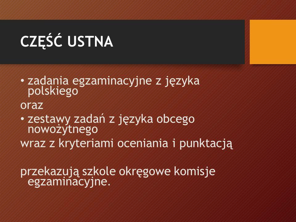 CZĘŚĆ USTNA zadania egzaminacyjne z języka polskiego oraz zestawy zadań z języka obcego nowożytnego wraz z kryteriami oceniania i punktacją przekazują szkole okręgowe komisje egzaminacyjne.