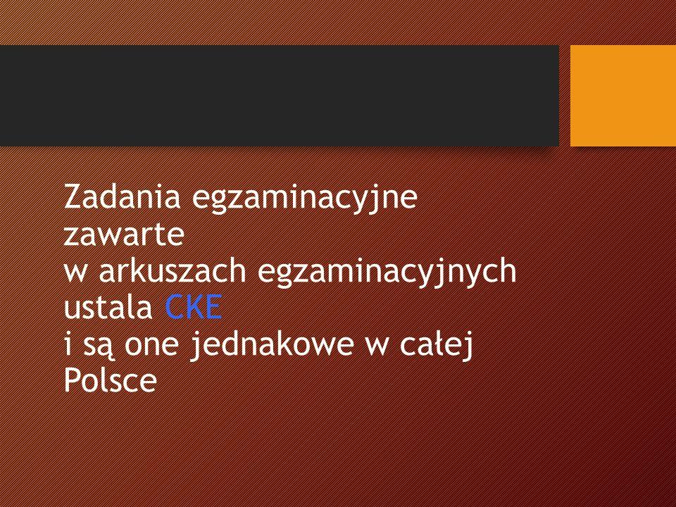 Zadania egzaminacyjne zawarte w arkuszach egzaminacyjnych ustala CKE i są one jednakowe w całej Polsce