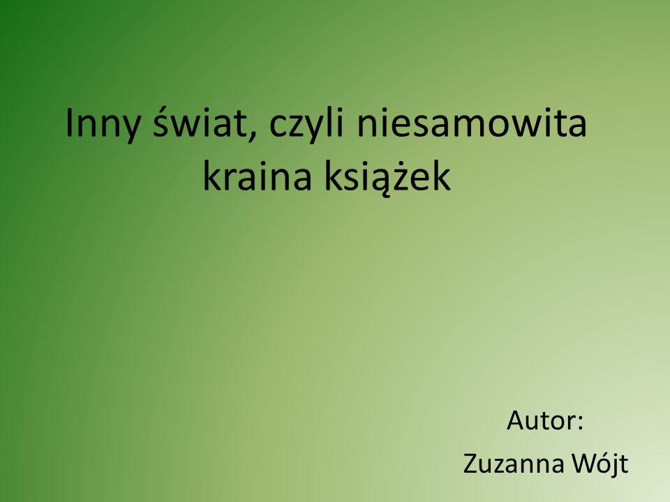 Inny świat, czyli niesamowita kraina książek Autor: Zuzanna Wójt
