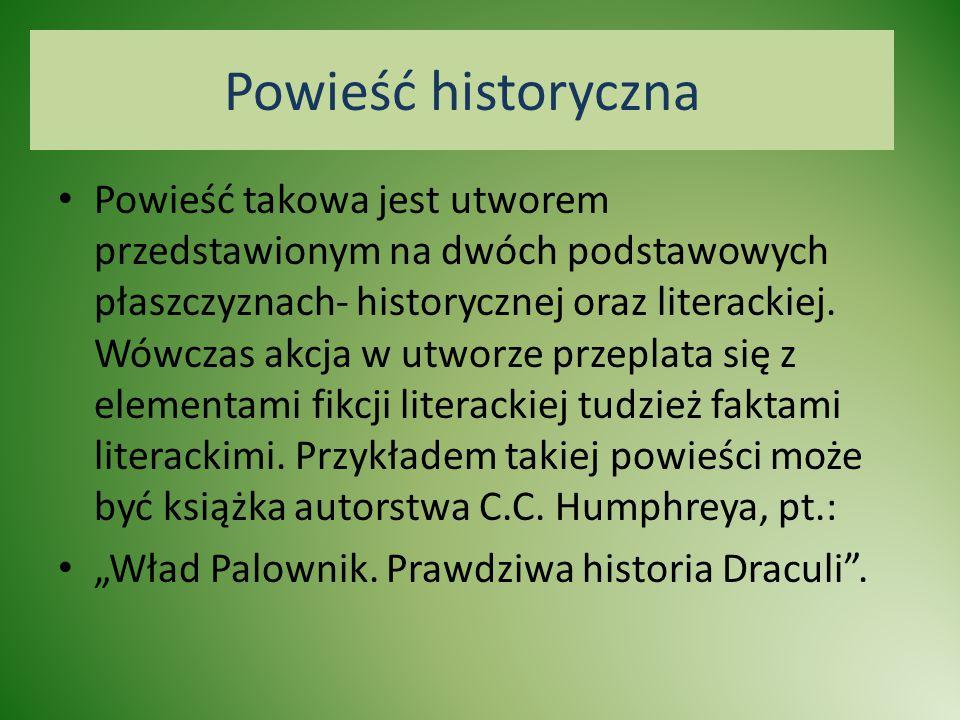 Powieść historyczna Powieść takowa jest utworem przedstawionym na dwóch podstawowych płaszczyznach- historycznej oraz literackiej. Wówczas akcja w utw