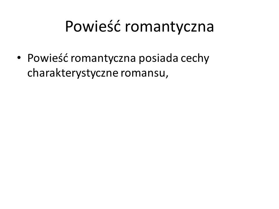 Powieść romantyczna Powieść romantyczna posiada cechy charakterystyczne romansu,