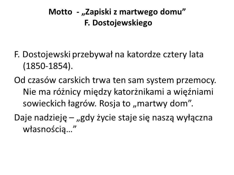"""Motto - """"Zapiski z martwego domu"""" F. Dostojewskiego F. Dostojewski przebywał na katordze cztery lata (1850-1854). Od czasów carskich trwa ten sam syst"""