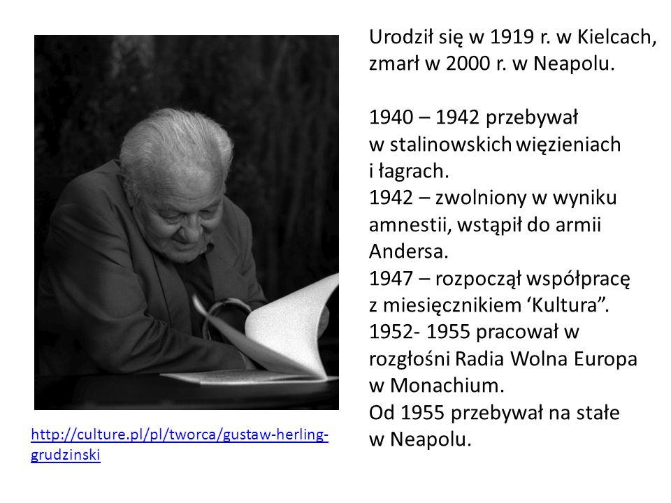 http://culture.pl/pl/tworca/gustaw-herling- grudzinski Urodził się w 1919 r. w Kielcach, zmarł w 2000 r. w Neapolu. 1940 – 1942 przebywał w stalinowsk