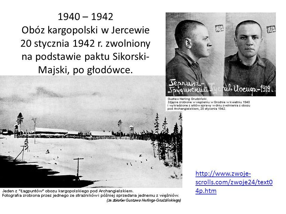http://www.zwoje- scrolls.com/zwoje24/text0 4p.htm 1940 – 1942 Obóz kargopolski w Jercewie 20 stycznia 1942 r. zwolniony na podstawie paktu Sikorski-