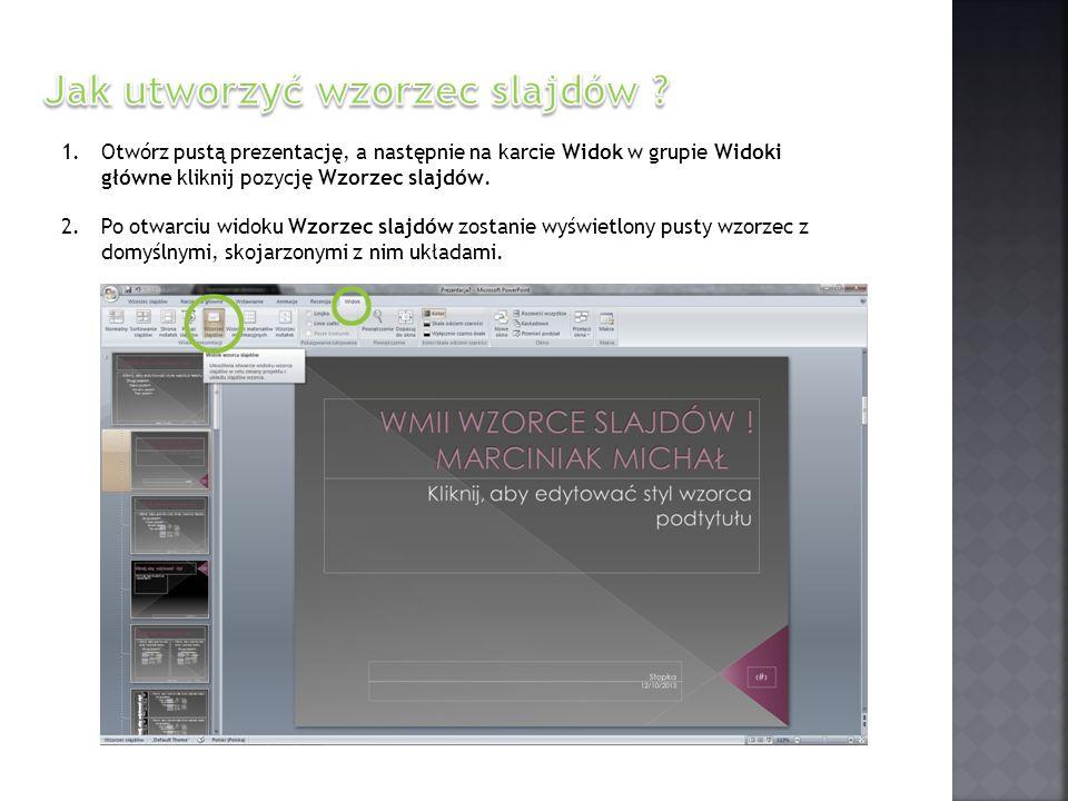 1.Otwórz pustą prezentację, a następnie na karcie Widok w grupie Widoki główne kliknij pozycję Wzorzec slajdów. 2.Po otwarciu widoku Wzorzec slajdów z