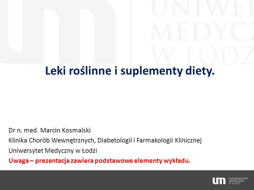 Leki roślinne i suplementy diety. Dr n. med. Marcin Kosmalski Klinika Chorób Wewnętrznych, Diabetologii i Farmakologii Klinicznej Uniwersytet Medyczny