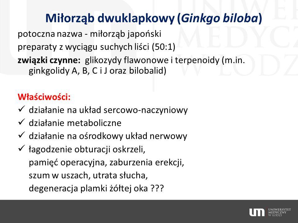 Miłorząb dwuklapkowy (Ginkgo biloba) potoczna nazwa - miłorząb japoński preparaty z wyciągu suchych liści (50:1) związki czynne: glikozydy flawonowe i
