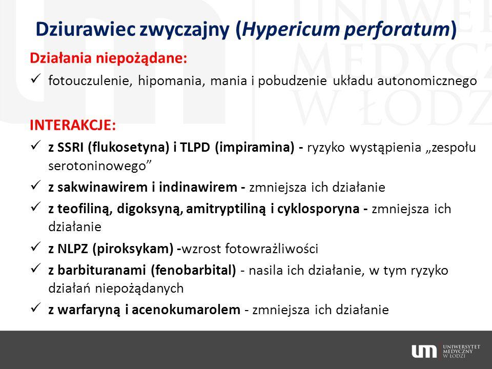 Dziurawiec zwyczajny (Hypericum perforatum) Działania niepożądane: fotouczulenie, hipomania, mania i pobudzenie układu autonomicznego INTERAKCJE: z SS