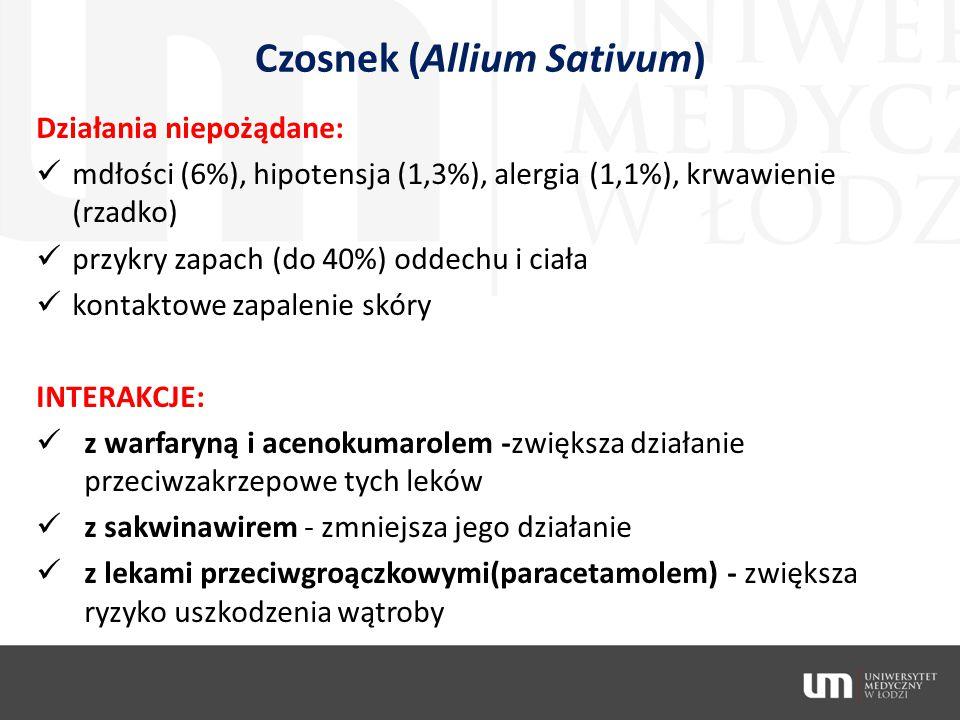 Czosnek (Allium Sativum) Działania niepożądane: mdłości (6%), hipotensja (1,3%), alergia (1,1%), krwawienie (rzadko) przykry zapach (do 40%) oddechu i