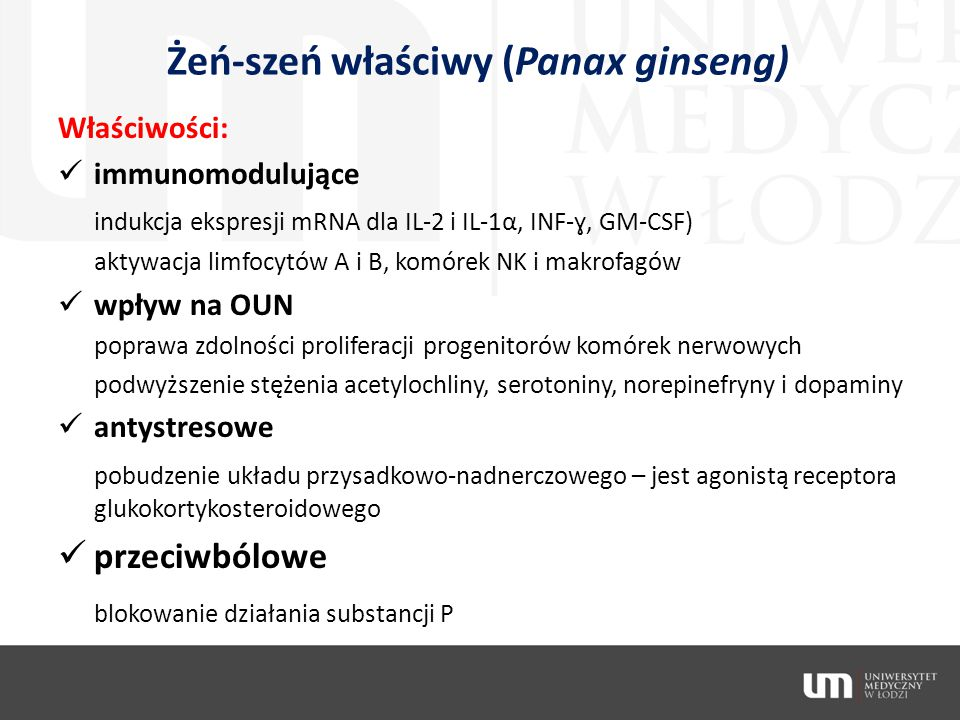 Żeń-szeń właściwy (Panax ginseng) Właściwości: immunomodulujące indukcja ekspresji mRNA dla IL-2 i IL-1α, INF-ɣ, GM-CSF) aktywacja limfocytów A i B, k