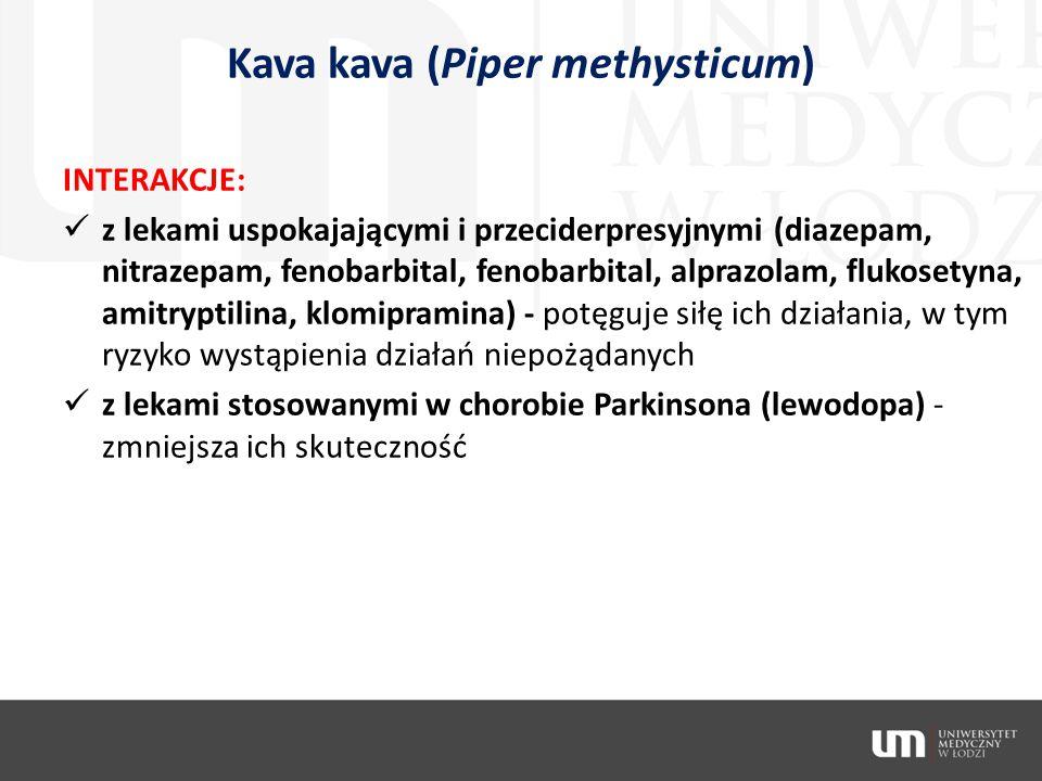 Kava kava (Piper methysticum) INTERAKCJE: z lekami uspokajającymi i przeciderpresyjnymi (diazepam, nitrazepam, fenobarbital, fenobarbital, alprazolam,