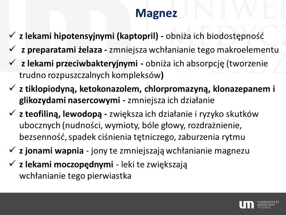 Magnez z lekami hipotensyjnymi (kaptopril) - obniża ich biodostępność z preparatami żelaza - zmniejsza wchłanianie tego makroelementu z lekami przeciw