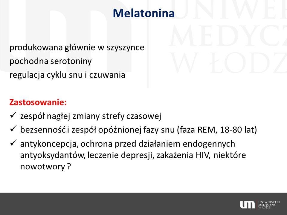 Melatonina produkowana głównie w szyszynce pochodna serotoniny regulacja cyklu snu i czuwania Zastosowanie: zespół nagłej zmiany strefy czasowej bezse