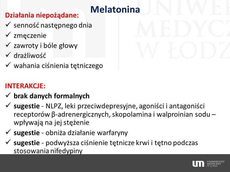 Melatonina Działania niepożądane: senność następnego dnia zmęczenie zawroty i bóle głowy drażliwość wahania ciśnienia tętniczego INTERAKCJE: brak dany
