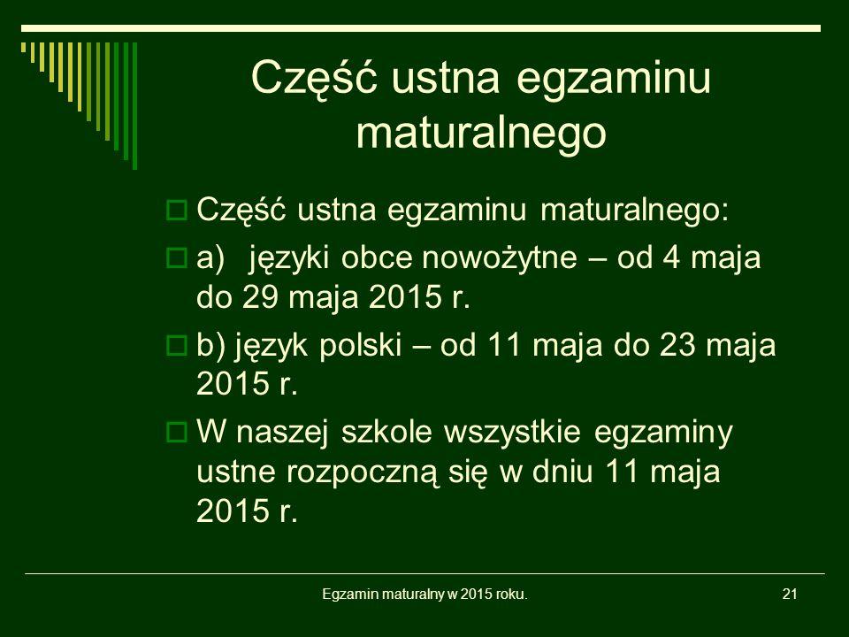 Część ustna egzaminu maturalnego  Część ustna egzaminu maturalnego:  a)języki obce nowożytne – od 4 maja do 29 maja 2015 r.  b) język polski – od 1