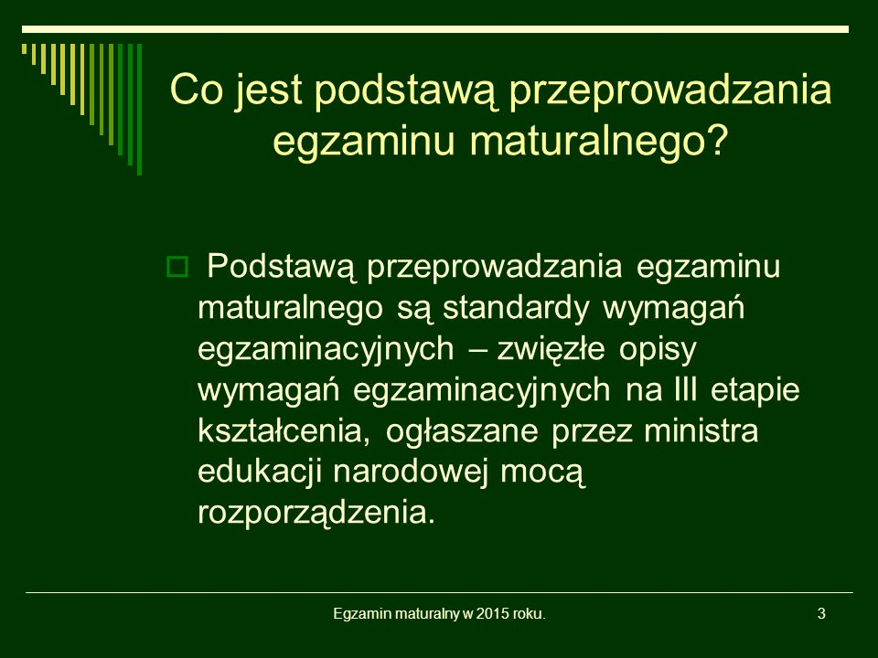 Egzamin maturalny w 2015 roku.3 Co jest podstawą przeprowadzania egzaminu maturalnego?  Podstawą przeprowadzania egzaminu maturalnego są standardy wy