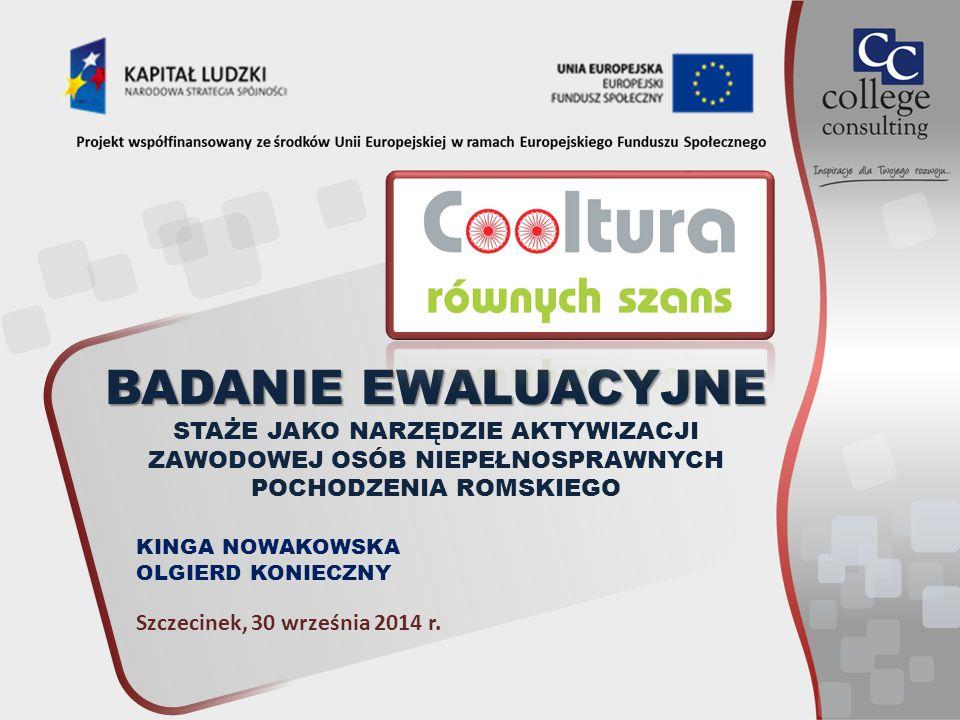 KINGA NOWAKOWSKA OLGIERD KONIECZNY Szczecinek, 30 września 2014 r. BADANIE EWALUACYJNE STAŻE JAKO NARZĘDZIE AKTYWIZACJI ZAWODOWEJ OSÓB NIEPEŁNOSPRAWNY