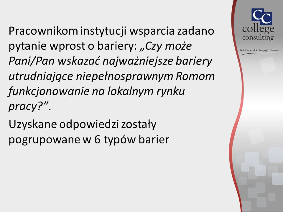 """Pracownikom instytucji wsparcia zadano pytanie wprost o bariery: """"Czy może Pani/Pan wskazać najważniejsze bariery utrudniające niepełnosprawnym Romom funkcjonowanie na lokalnym rynku pracy ."""