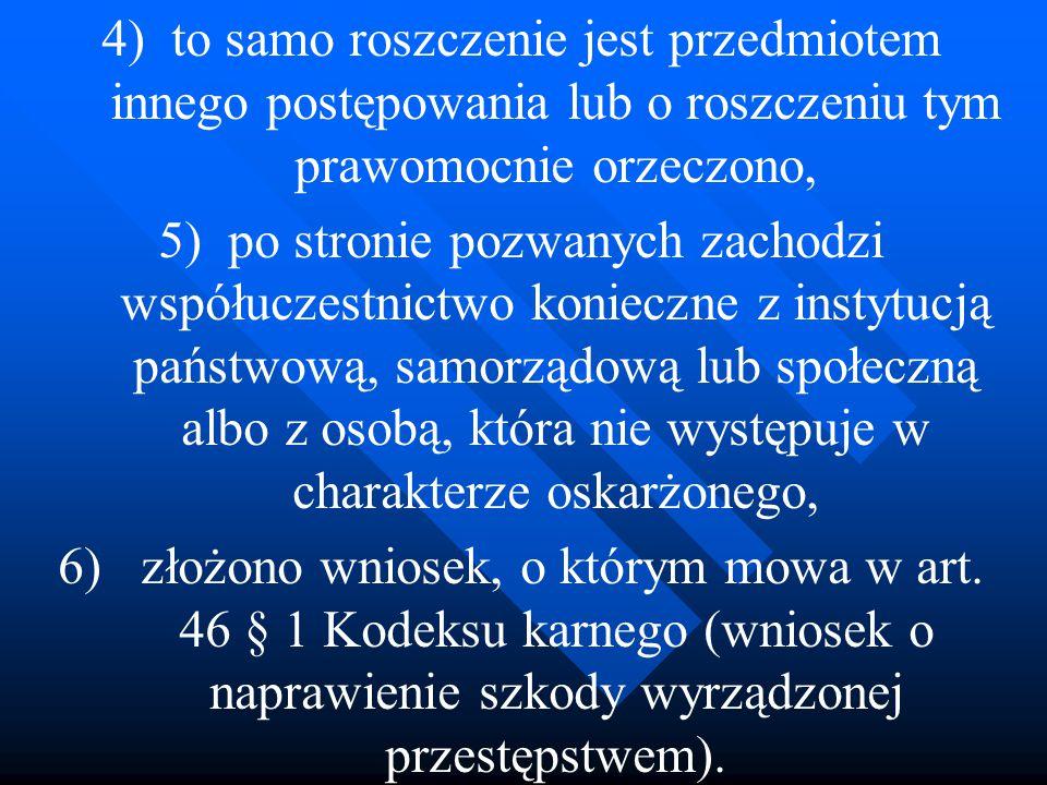 4)to samo roszczenie jest przedmiotem innego postępowania lub o roszczeniu tym prawomocnie orzeczono, 5)po stronie pozwanych zachodzi współuczestnictw