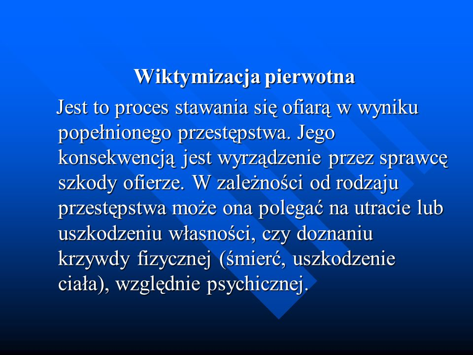 Wiktymizacja pierwotna Jest to proces stawania się ofiarą w wyniku popełnionego przestępstwa.