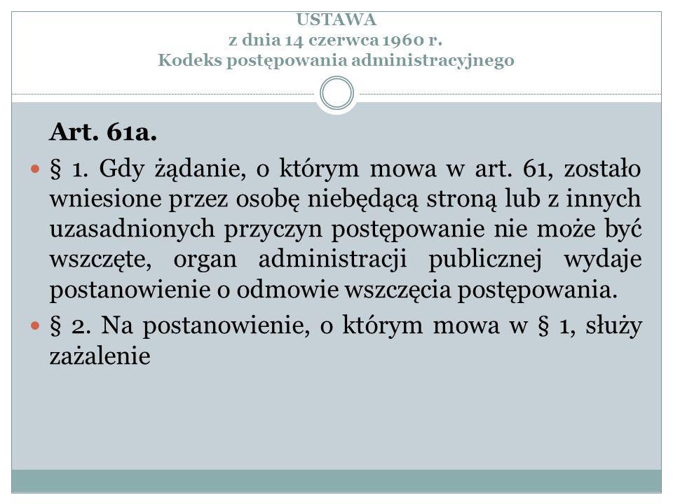 USTAWA z dnia 14 czerwca 1960 r. Kodeks postępowania administracyjnego Art. 61a. § 1. Gdy żądanie, o którym mowa w art. 61, zostało wniesione przez os