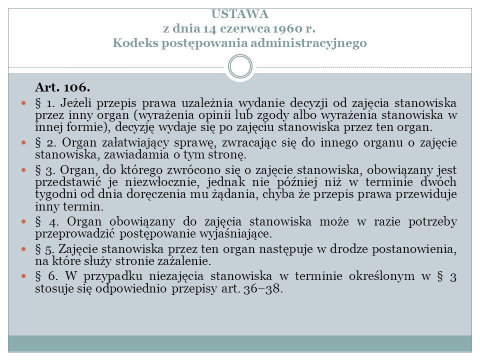 USTAWA z dnia 14 czerwca 1960 r. Kodeks postępowania administracyjnego Art. 106. § 1. Jeżeli przepis prawa uzależnia wydanie decyzji od zajęcia stanow