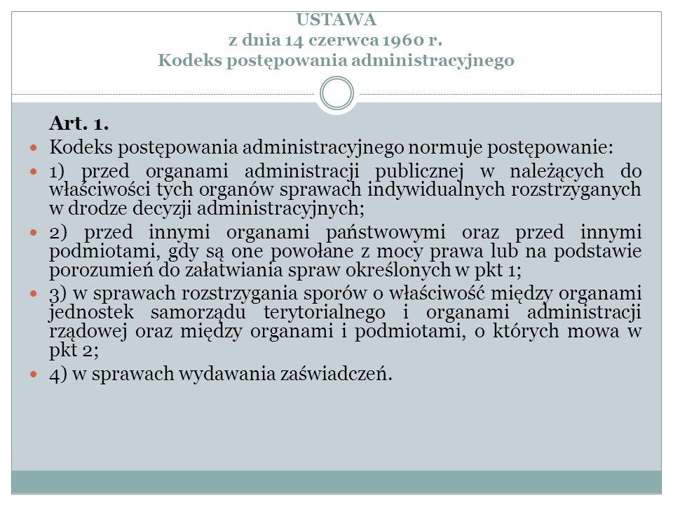 USTAWA z dnia 14 czerwca 1960 r. Kodeks postępowania administracyjnego Art. 1. Kodeks postępowania administracyjnego normuje postępowanie: 1) przed or