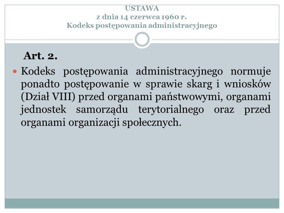 USTAWA z dnia 14 czerwca 1960 r. Kodeks postępowania administracyjnego Art. 2. Kodeks postępowania administracyjnego normuje ponadto postępowanie w sp