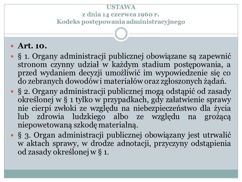USTAWA z dnia 14 czerwca 1960 r. Kodeks postępowania administracyjnego Art. 10. § 1. Organy administracji publicznej obowiązane są zapewnić stronom cz