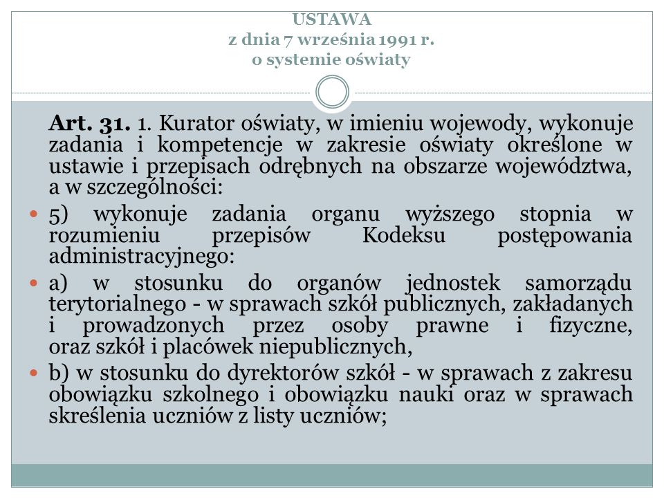 USTAWA z dnia 7 września 1991 r. o systemie oświaty Art. 31. 1. Kurator oświaty, w imieniu wojewody, wykonuje zadania i kompetencje w zakresie oświaty