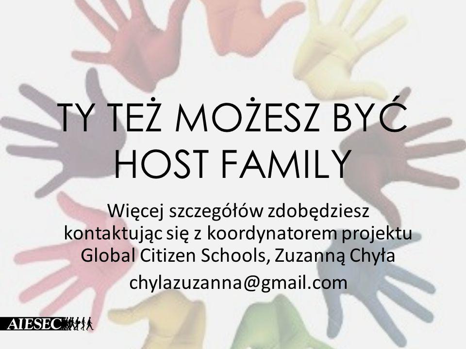 TY TEŻ MOŻESZ BYĆ HOST FAMILY Więcej szczegółów zdobędziesz kontaktując się z koordynatorem projektu Global Citizen Schools, Zuzanną Chyła chylazuzann