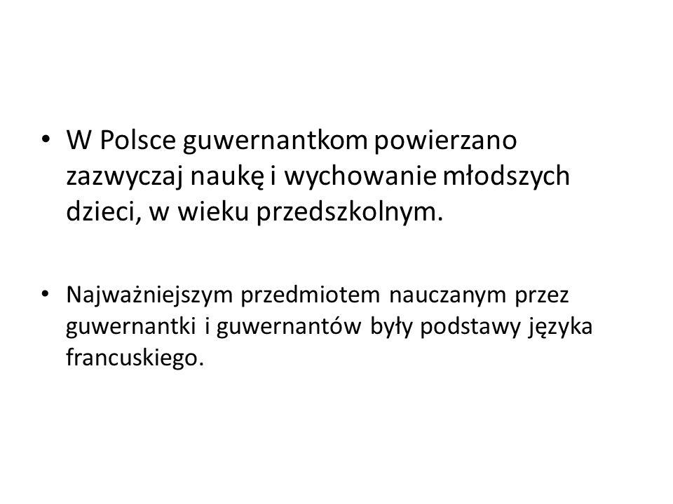 W Polsce guwernantkom powierzano zazwyczaj naukę i wychowanie młodszych dzieci, w wieku przedszkolnym.