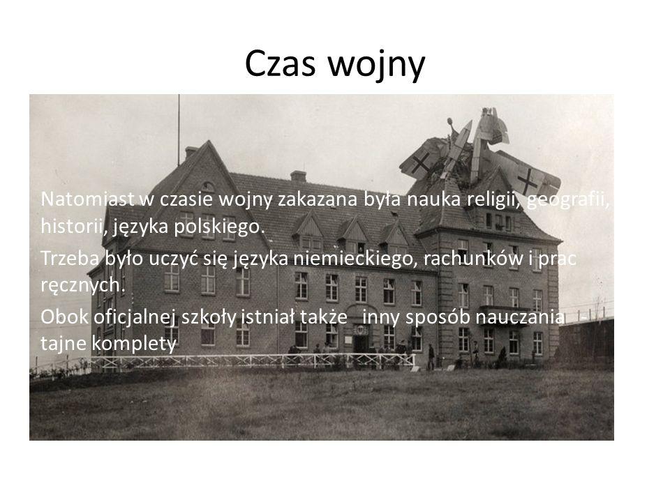 Czas wojny Natomiast w czasie wojny zakazana była nauka religii, geografii, historii, języka polskiego.