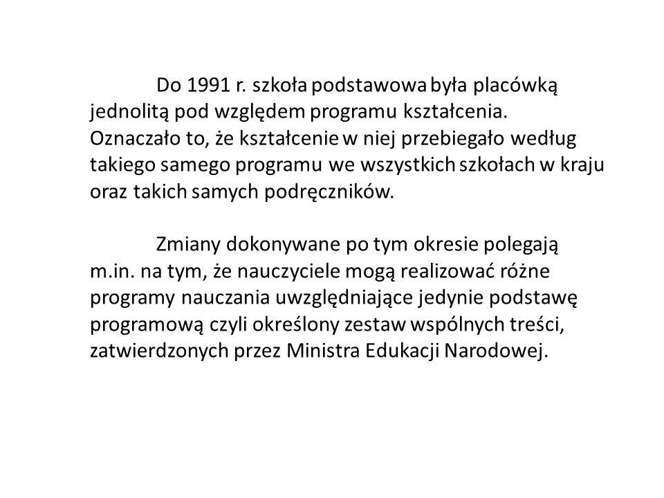 Do 1991 r.szkoła podstawowa była placówką jednolitą pod względem programu kształcenia.