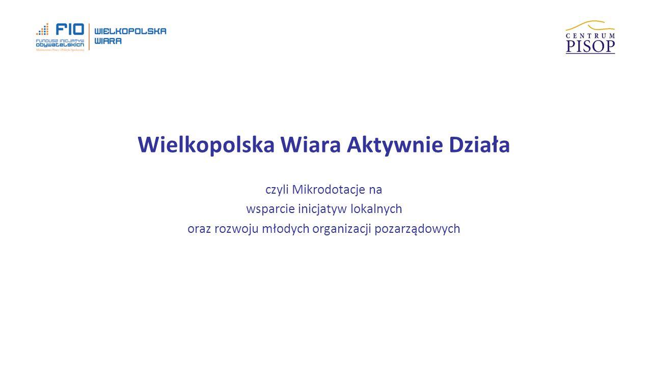 Wielkopolska Wiara Aktywnie Działa czyli Mikrodotacje na wsparcie inicjatyw lokalnych oraz rozwoju młodych organizacji pozarządowych