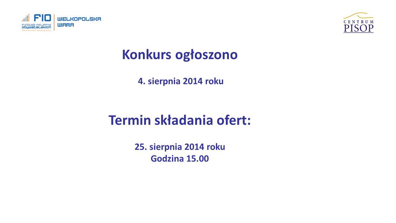 Konkurs ogłoszono 4. sierpnia 2014 roku Termin składania ofert: 25.