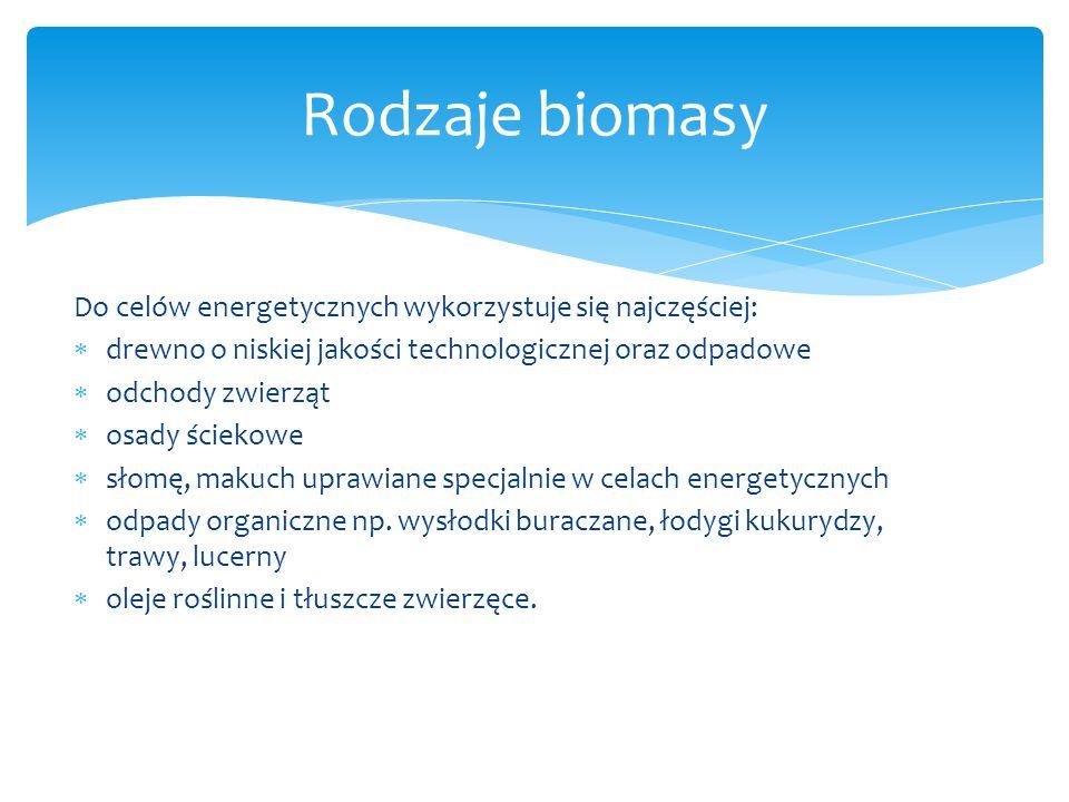 Do celów energetycznych wykorzystuje się najczęściej:  drewno o niskiej jakości technologicznej oraz odpadowe  odchody zwierząt  osady ściekowe  s