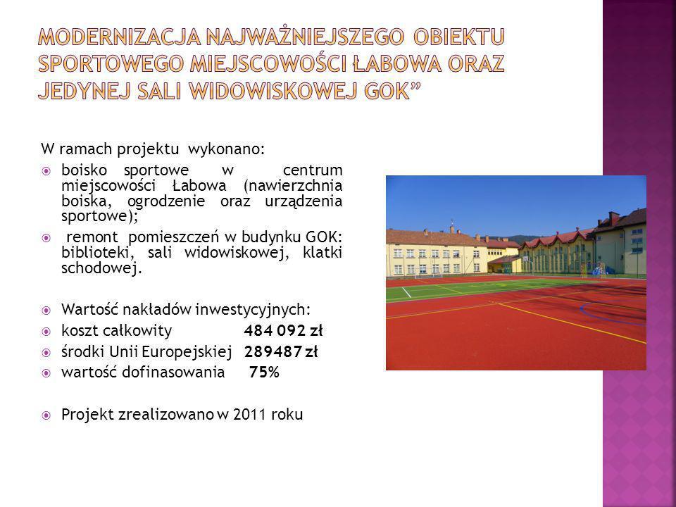 W ramach projektu wykonano:  boisko sportowe w centrum miejscowości Łabowa (nawierzchnia boiska, ogrodzenie oraz urządzenia sportowe);  remont pomieszczeń w budynku GOK: biblioteki, sali widowiskowej, klatki schodowej.