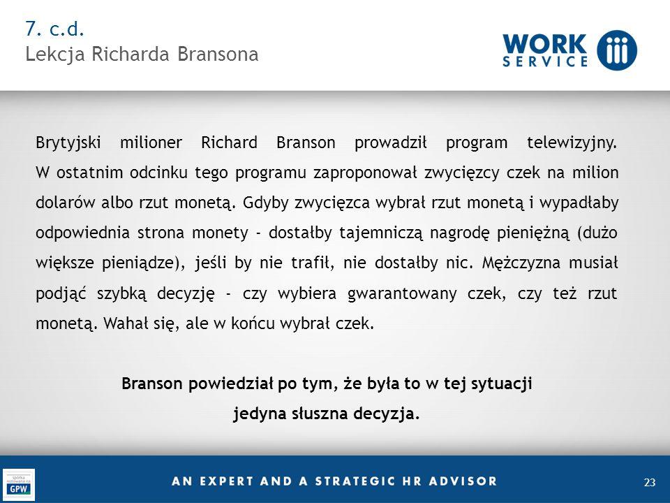 23 7. c.d. Lekcja Richarda Bransona Brytyjski milioner Richard Branson prowadził program telewizyjny. W ostatnim odcinku tego programu zaproponował zw