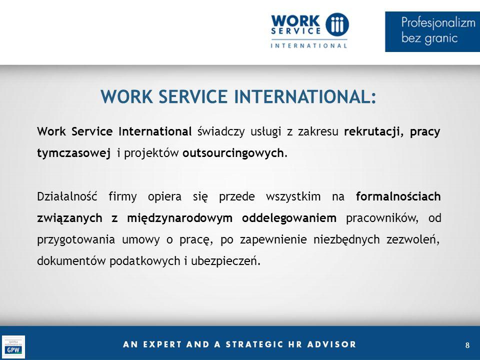 8 WORK SERVICE INTERNATIONAL: Work Service International świadczy usługi z zakresu rekrutacji, pracy tymczasowej i projektów outsourcingowych. Działal