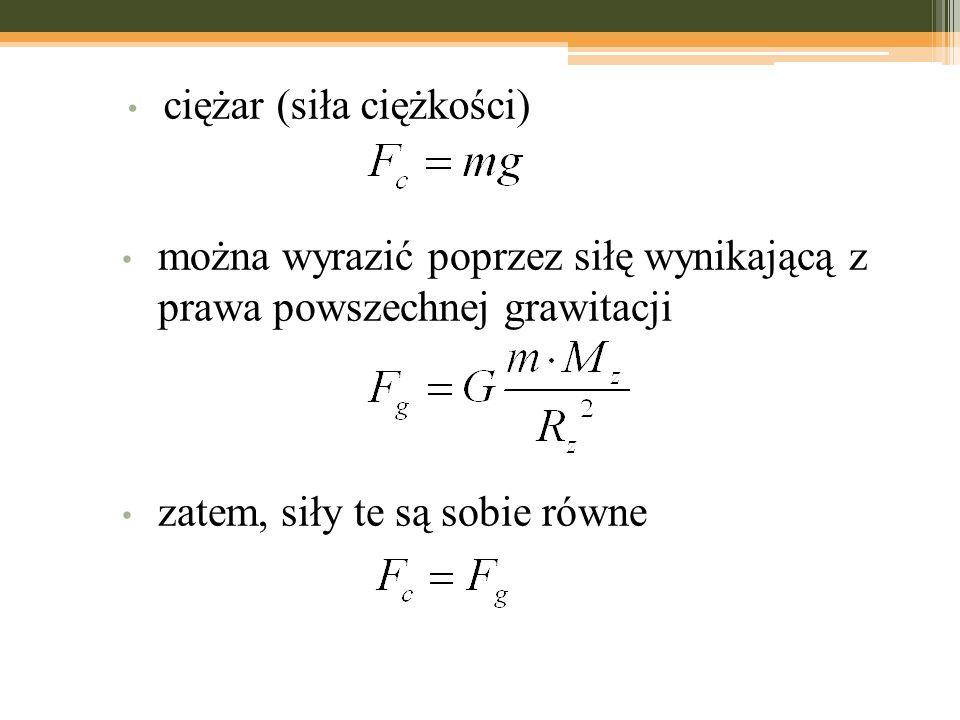 można wyrazić poprzez siłę wynikającą z prawa powszechnej grawitacji zatem, siły te są sobie równe ciężar (siła ciężkości)