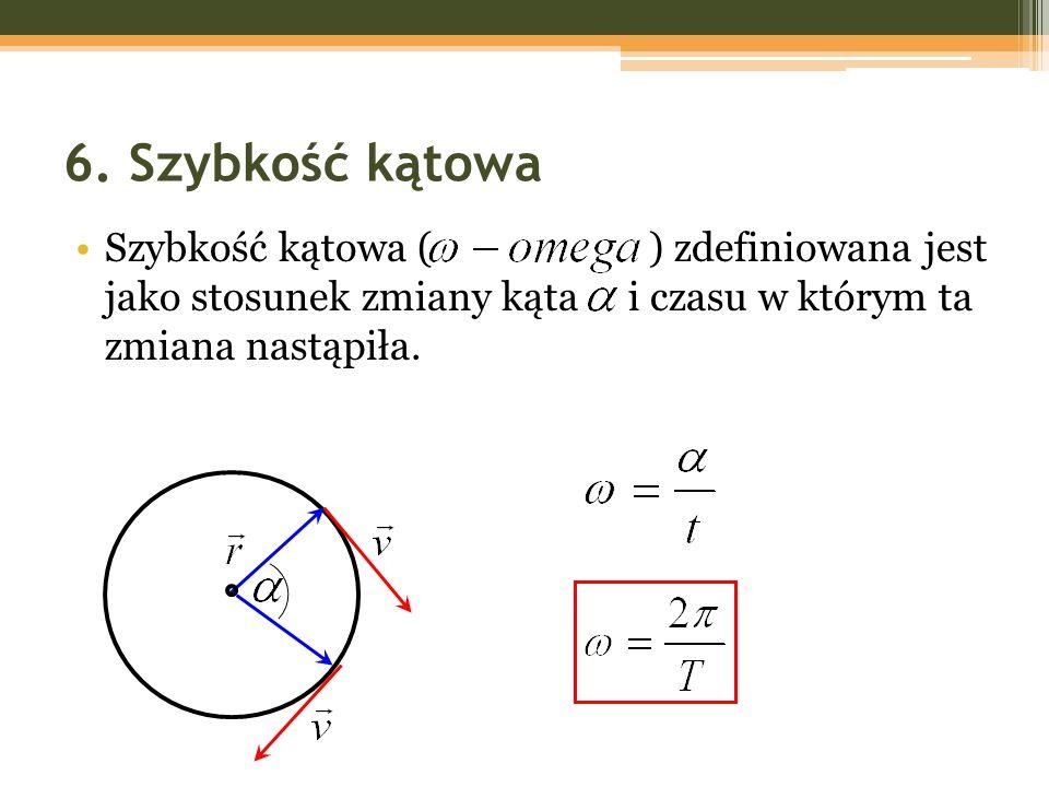 6. Szybkość kątowa Szybkość kątowa ( ) zdefiniowana jest jako stosunek zmiany kąta i czasu w którym ta zmiana nastąpiła.