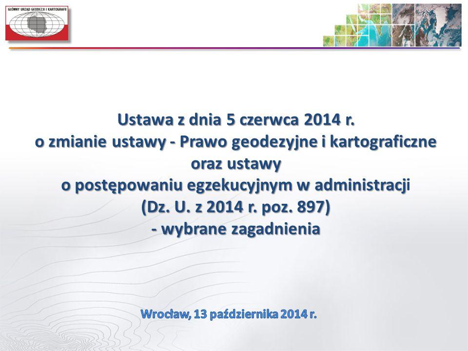 Ustawa z dnia 5 czerwca 2014 r. o zmianie ustawy - Prawo geodezyjne i kartograficzne oraz ustawy o postępowaniu egzekucyjnym w administracj oraz ustaw